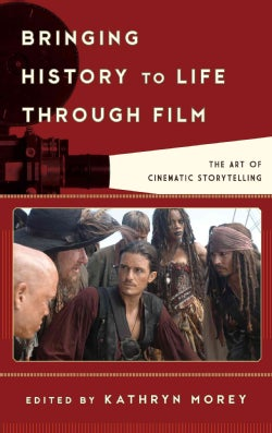 Bringing History to Life Through Film: The Art of Cinematic Storytelling (Hardcover)