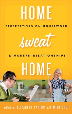 Home Sweat Home: Perspectives on Housework and Modern Relationships (Hardcover)