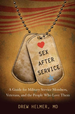 Sex After Service: A Guide for Military Service Members, Veterans, and the People Who Love Them (Hardcover)
