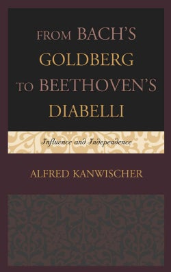 From Bach's Goldberg to Beethoven's Diabelli: Influence and Independence (Hardcover)