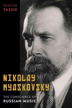 Nikolay Myaskovsky: The Conscience of Russian Music (Hardcover)