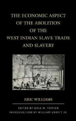 The Economic Aspect of the Abolition of the West Indian Slave Trade and Slavery (Hardcover)