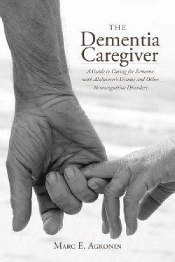 The Dementia Caregiver: A Guide to Caring for Someone With Alzheimer's Disease and Other Neurocognitive Disorders (Hardcover)