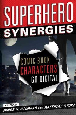 Superhero Synergies: Comic Book Characters Go Digital (Hardcover)