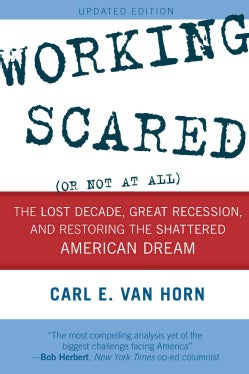 Working Scared (Or Not at All): The Lost Decade, Great Recession, and Restoring the Shattered American Dream (Paperback)