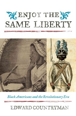 Enjoy the Same Liberty: Black Americans and the Revolutionary Era (Paperback)