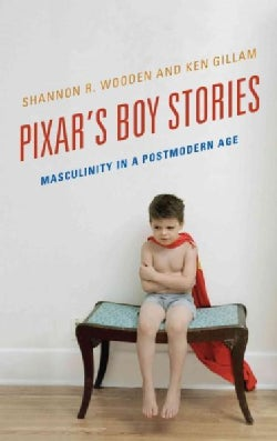 Pixar's Boy Stories: Masculinity in a Postmodern Age (Hardcover)