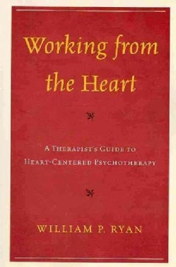Working from the Heart: A Therapist's Guide to Heart-Centered Psychotherapy (Paperback)
