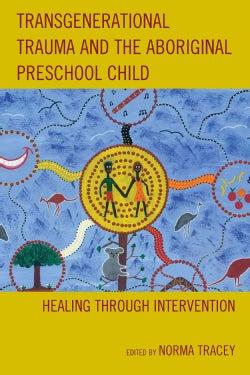 Transgenerational Trauma and the Aboriginal Child: Healing Through Intervention (Hardcover)