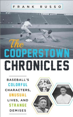The Cooperstown Chronicles: Baseball's Colorful Characters, Unusual Lives, and Strange Demises (Hardcover)