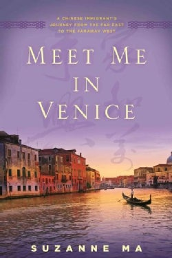 Meet Me in Venice: A Chinese Immigrant's Journey from the Far East to the Faraway West (Hardcover)