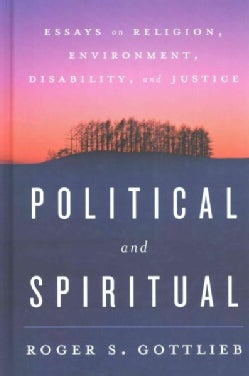 Political and Spiritual: Essays on Religion, Environment, Disability, and Justice (Hardcover)