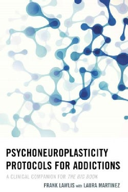 Psychoneuroplasticity Protocols for Addictions: A Clinical Companion for the Big Book (Hardcover)