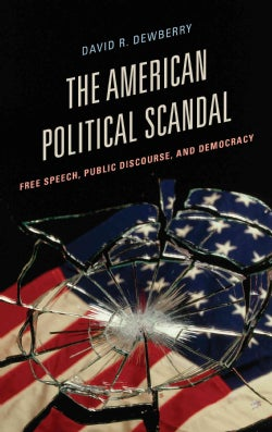 The American Political Scandal: Free Speech, Public Discourse, and Democracy (Hardcover)