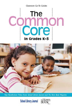 The Common Core in Grades K-3: Top Nonfiction Titles from School Library Journal and the Horn Book Magazine (Paperback)