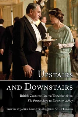 Upstairs and Downstairs: British Costume Drama Television from the Forsyte Saga to Downton Abbey (Hardcover)