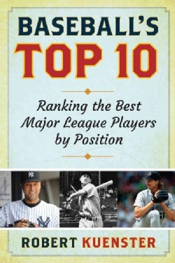 Baseball's Top 10: Ranking the Best Major League Players by Position (Hardcover)