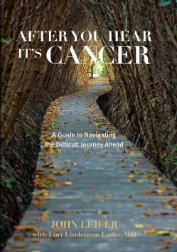 After You Hear It's Cancer: A Guide to Navigating the Difficult Journey Ahead (Hardcover)