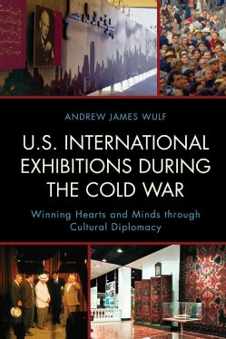 U.S. International Exhibitions During the Cold War: Winning Hearts and Minds Through Cultural Diplomacy (Hardcover)