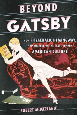 Beyond Gatsby: How Fitzgerald, Hemingway, and Writers of the 1920s Shaped American Culture (Hardcover)