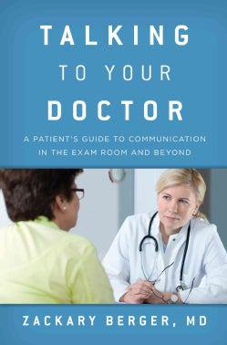 Talking to Your Doctor: A Patient's Guide to Communication in the Exam Room and Beyond (Paperback)