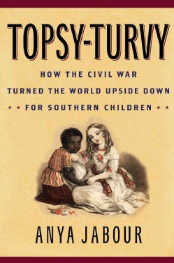 Topsy-Turvy: How the Civil War Turned the World Upside Down for Southern Children (Paperback)