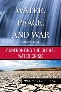 Water, Peace, and War: Confronting the Global Water Crisis (Paperback)
