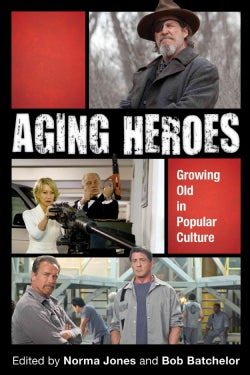 Aging Heroes: Growing Old in Popular Culture (Hardcover)