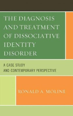 The Diagnosis and Treatment of Dissociative Identity Disorder: A Case Study and Contemporary Perspective (Paperback)