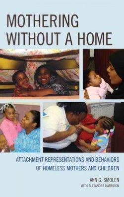 Mothering without a Home: Attachment Representations and Behaviors of Homeless Mothers and Children (Paperback)