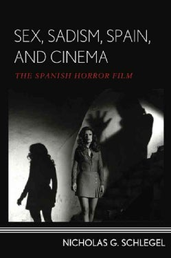 Sex, Sadism, Spain, and Cinema: The Spanish Horror Film (Hardcover)