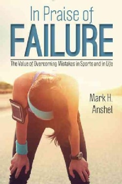 In Praise of Failure: The Value of Overcoming Mistakes in Sports and in Life (Hardcover)