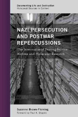 Nazi Persecution and Postwar Repercussions: The International Tracing Service Archive and Holocaust Research (Hardcover)