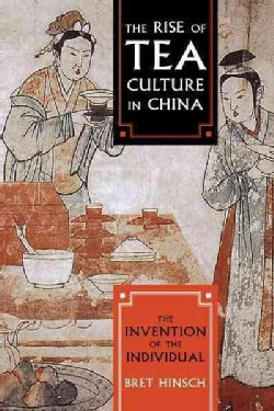 The Rise of Tea Culture in China: The Invention of the Individual (Hardcover)