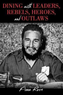 Dining With Leaders, Rebels, Heroes, and Outlaws (Hardcover)