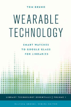 Wearable Technology: Smart Watches to Google Glass for Libraries (Paperback)
