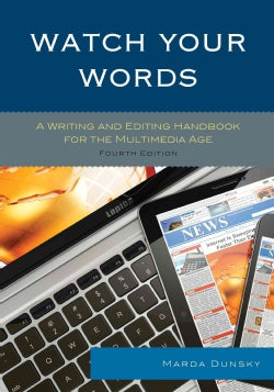 Watch Your Words: A Writing and Editing Handbook for the Multimedia Age (Paperback)