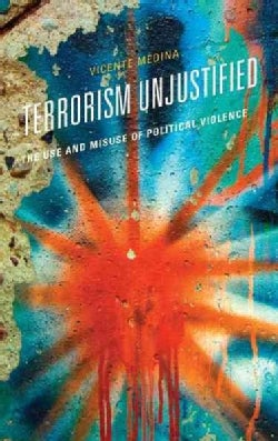 Terrorism Unjustified: The Use and Misuse of Political Power (Hardcover)