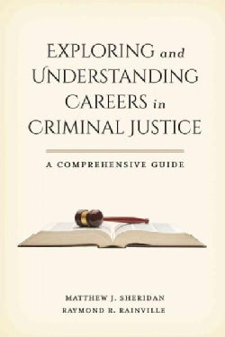 Exploring and Understanding Careers in Criminal Justice: A Comprehensive Guide (Hardcover)
