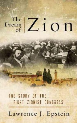 The Dream of Zion: The Story of the First Zionist Congress (Hardcover)