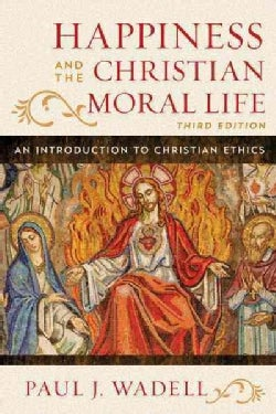 Happiness and the Christian Moral Life: An Introduction to Christian Ethics (Hardcover)