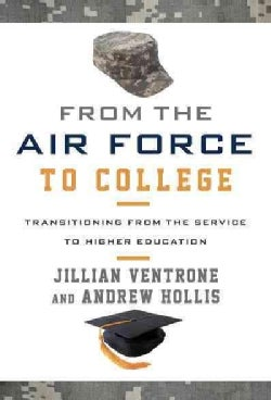 From the Air Force to College: Transitioning from the Service to Higher Education (Hardcover)