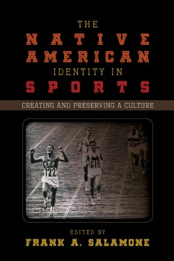 The Native American Identity in Sports: Creating and Preserving a Culture (Paperback)