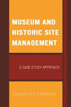 Museum and Historic Site Management: A Case Study Approach (Hardcover)