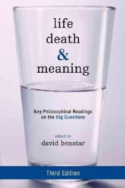 Life, Death, and Meaning: Key Philosophical Readings on the Big Questions (Paperback)