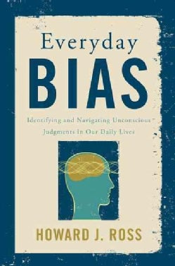 Everyday Bias: Identifying and Navigating Unconscious Judgments in Our Daily Lives (Paperback)