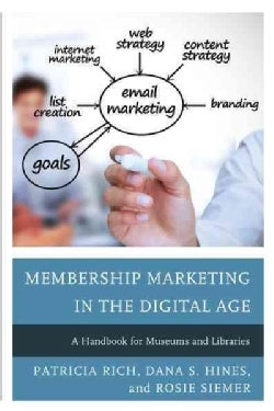 Membership Marketing in the Digital Age: A Handbook for Museums and Libraries (Hardcover)