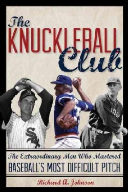 The Knuckleball Club: The Extraordinary Men Who Mastered Baseball's Most Difficult Pitch (Hardcover)
