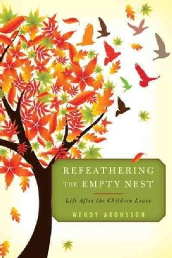 Refeathering the Empty Nest: Life After the Children Leave (Paperback)