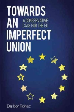 Towards an Imperfect Union: A Conservative Case for the Eu (Paperback)